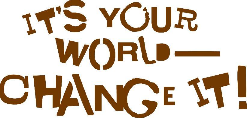 it's your world - change it!