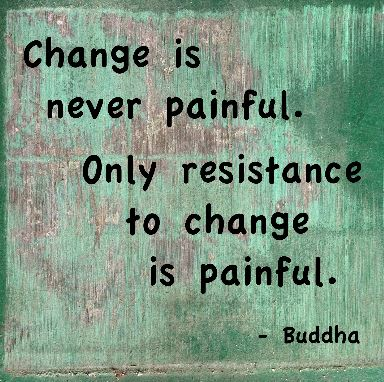 only resistance to change is painful buddha quote